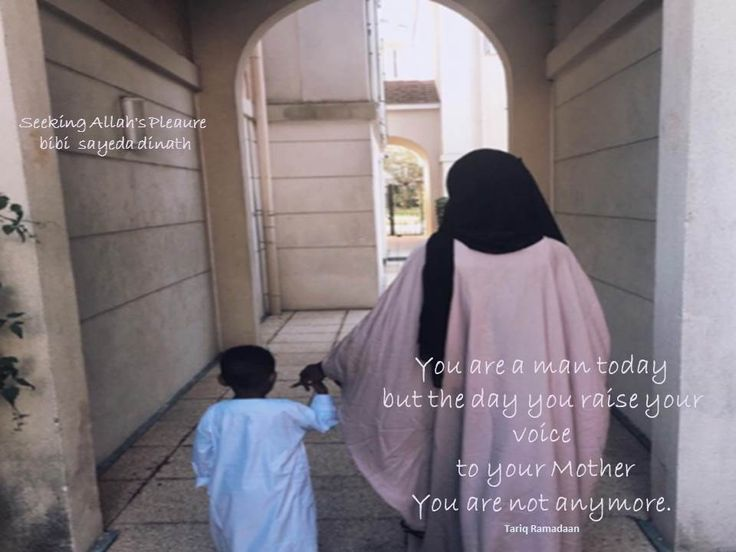 You are a man today  but the day you raise your voice  to your Mother  You are not anymore.