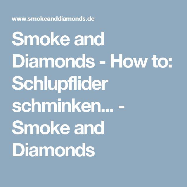 Smoke and Diamonds - How to: Schlupflider schminken... - Smoke and Diamonds