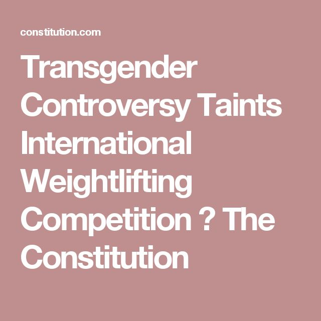 Transgender Controversy Taints International Weightlifting Competition ⋆ The Constitution
