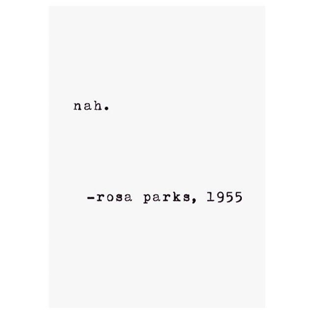 "GIRLBOSS VIBES: Words of inspiration by Rosa Parks, ""Nah."" 1955"