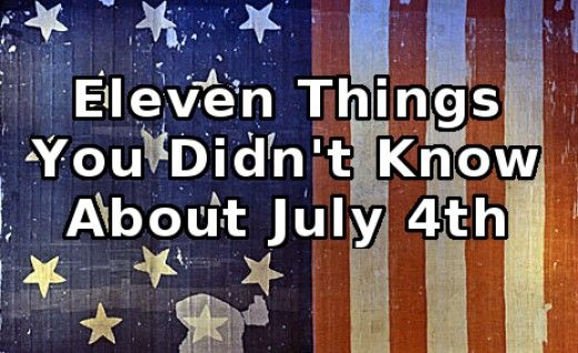 July 4th is the most American of holidays. But, as familiar as it is, here are eleven things you may not know about Independence Day.