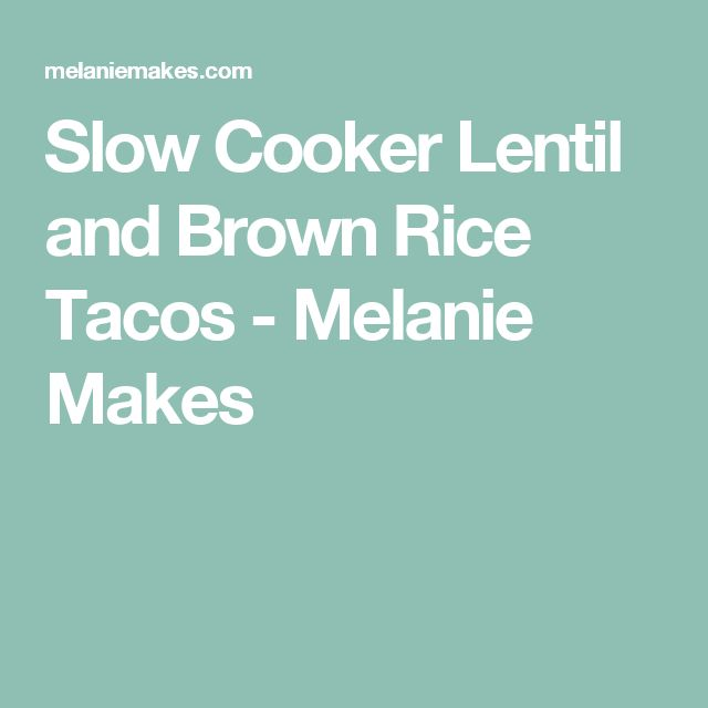Slow Cooker Lentil and Brown Rice Tacos - Melanie Makes