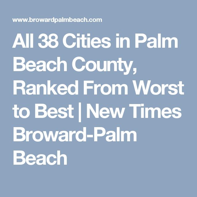 All 38 Cities in Palm Beach County, Ranked From Worst to Best | New Times Broward-Palm Beach