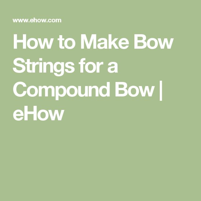 How to Make Bow Strings for a Compound Bow   eHow