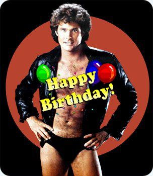 nothing says birthday like Hasselhoff