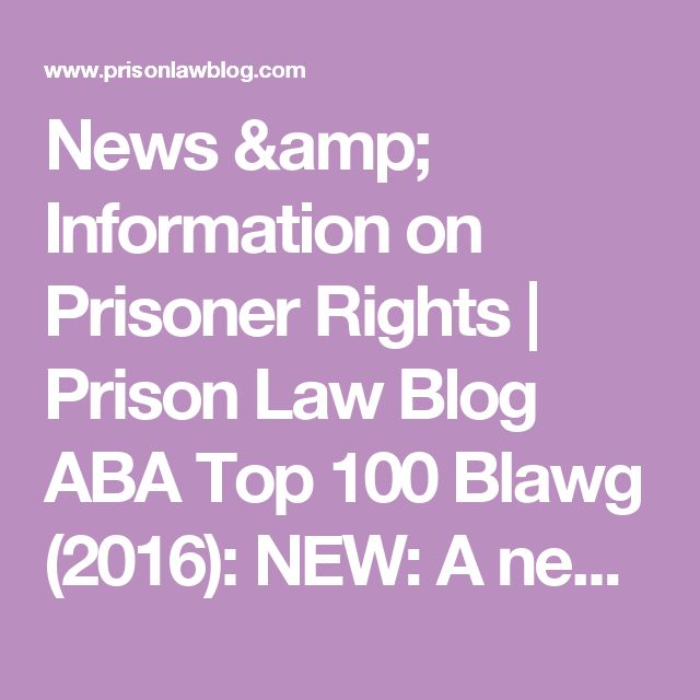 News & Information on Prisoner Rights | Prison Law Blog  ABA Top 100 Blawg (2016): NEW: A new addition to our list, Prison Law Blog captured our attention by serving an audience of criminal justice workers, attorneys, prisoners and prisoners' loved ones. It's a great resource for the latest court decisions that could affect the lives of inmates or prison administrators and for prisoners who are attempting to do work on their own or others' cases. The majority of the focus is on federal priso