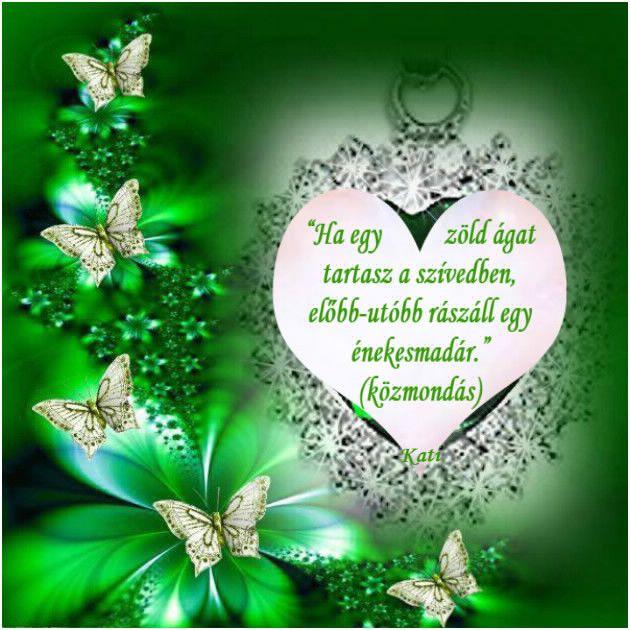 Ha egy zöld ágat tartasz a szívedben, előbb-utóbb rászáll egy énekesmadár.