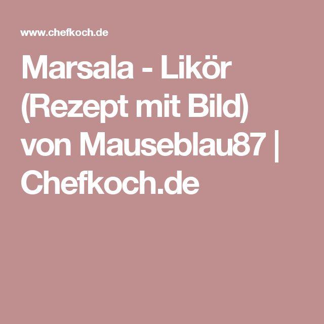 Marsala - Likör (Rezept mit Bild) von Mauseblau87 | Chefkoch.de