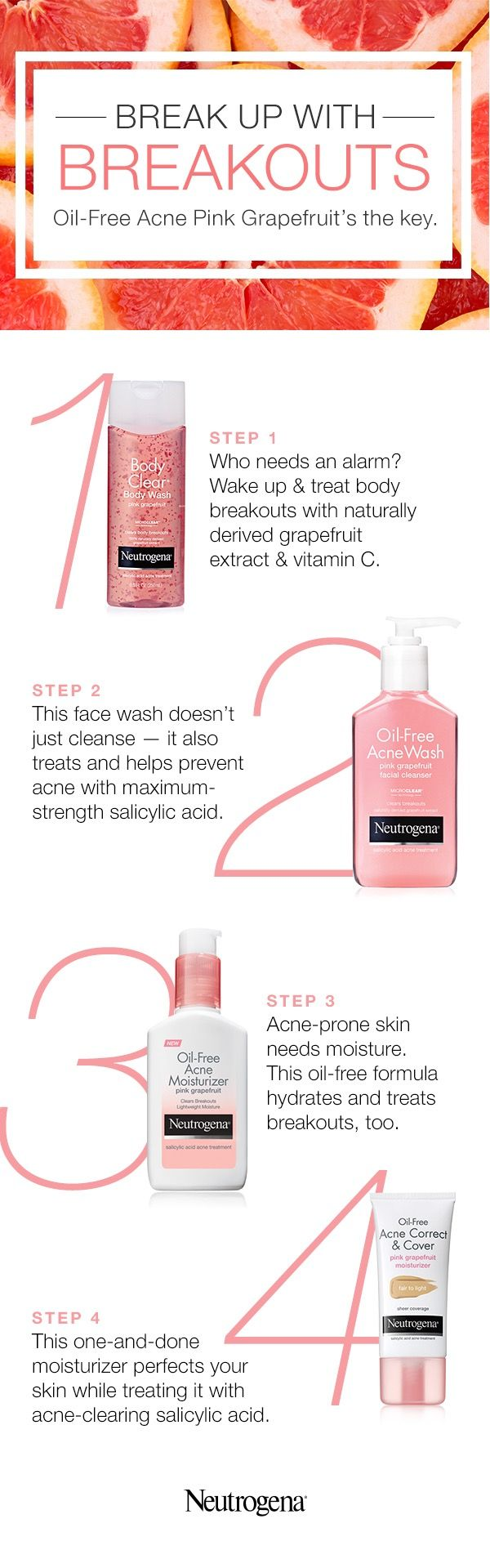 We'd love to put an end to breakouts and blackheads forever, but until then, we look to our Oil-Free Acne Pink Grapefruit collection. Combining a powerful acne treatment with naturally derived grapefruit extract and vitamin C, it helps you clear skin. From our bubbly Body Clear Body Wash to our must-try products for face (Acne Facial Wash, Acne Moisturizer, Acne Correct & Cover), winning the fight against acne has never felt quite so delicious.
