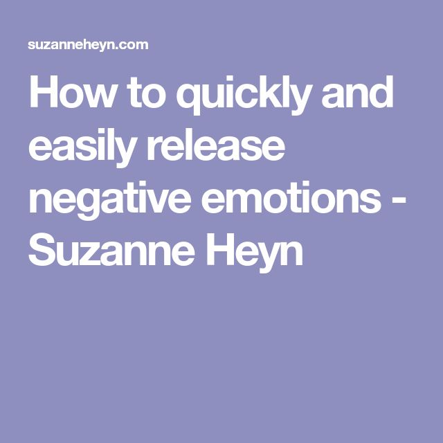 How to quickly and easily release negative emotions - Suzanne Heyn