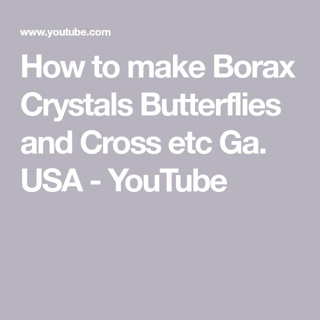 How to make Borax Crystals Butterflies and Cross etc Ga. USA - YouTube