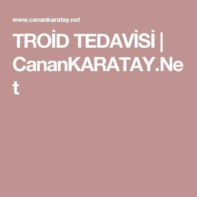 TROİD TEDAVİSİ   CananKARATAY.Net