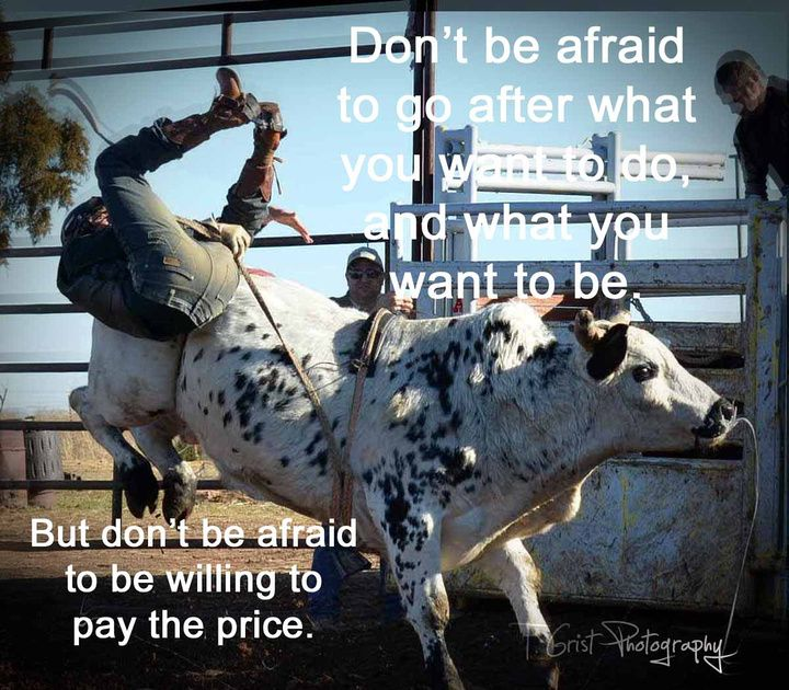 Don't be afraid to go after what you want to do, and what you want to be, but be afraid to be willing to pay the price.