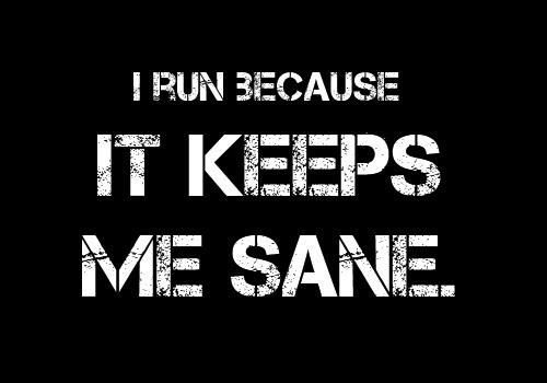 : Sane, Fit, Inspiration, Why I Running, Quote, So True, Truths, Health, True Stories