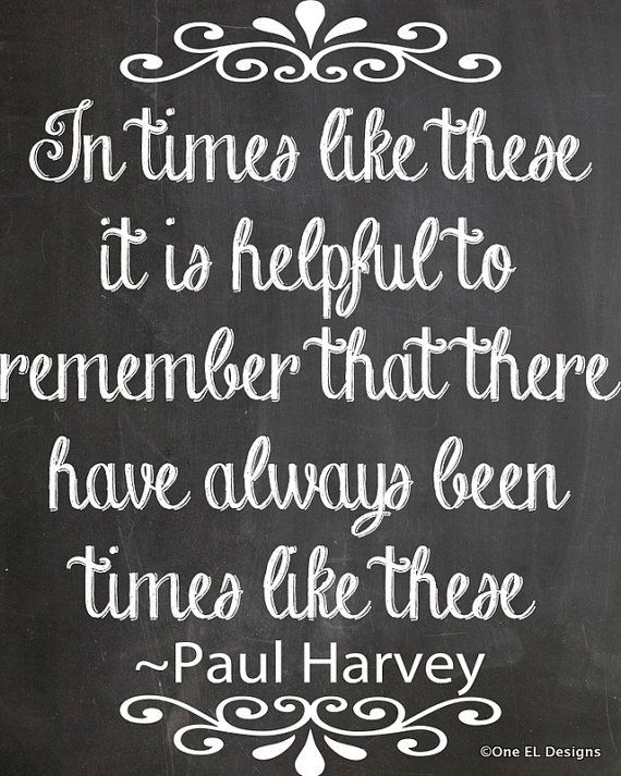 In Times like These  Paul Harvey Quote chalkboard by OneELdesigns, $2.00