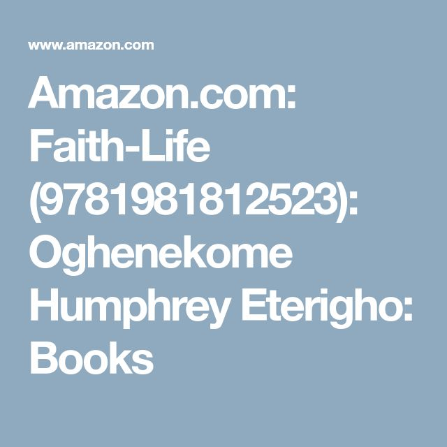 Amazon.com: Faith-Life (9781981812523): Oghenekome Humphrey Eterigho: Books