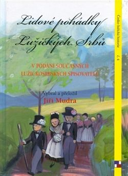 Obálka titulu Lidové pohádky Lužických Srbů v podání současných lužickosrbských spisovatelů