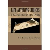 Life-Altering Choices Graduates Encounter: Money, Relationships, Time, & Values (Paperback)By Dr. Brian E. A. Maue