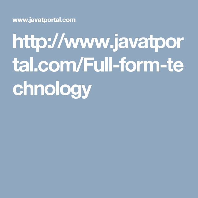 http://www.javatportal.com/Full-form-technology