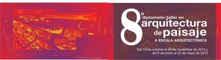 8vo Diplomado Taller: Arquitectura del paisaje a escala arquitectónica.