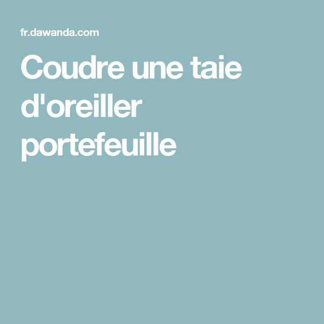 tutoriel diy coudre une taie d 39 oreiller portefeuille via tuto bricoles couture. Black Bedroom Furniture Sets. Home Design Ideas
