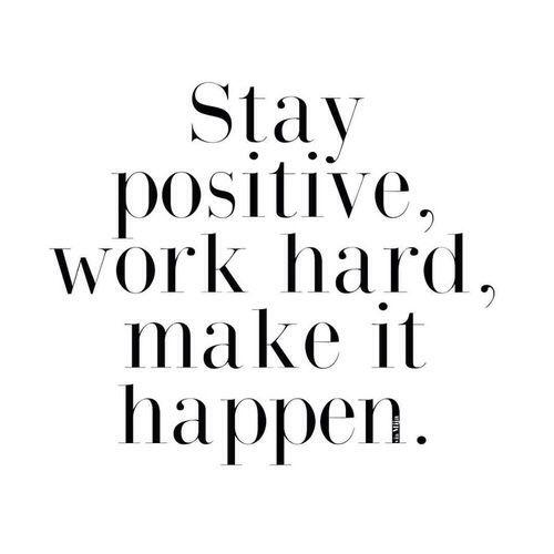 Ben positief, werk hard en maak het waar.