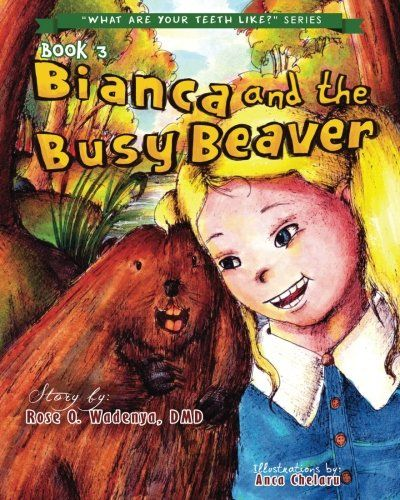 Bianca and the Busy Beaver (What Are Your Teeth Like?) (Volume 3)