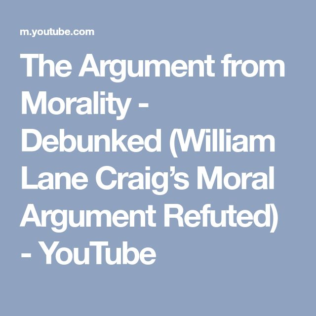 The Argument from Morality - Debunked (William Lane Craig's Moral Argument Refuted) - YouTube