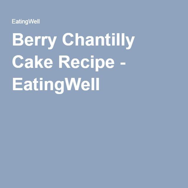 Berry Chantilly Cake Recipe - EatingWell