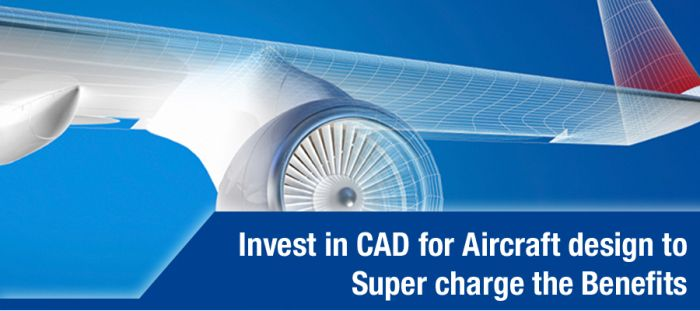 Invest in #CAD for #Aircraft #design to Super charge the Benefits