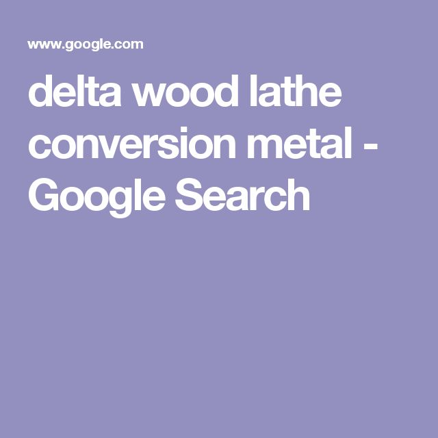 delta wood lathe conversion metal - Google Search