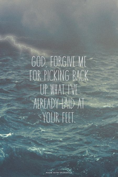 God, forgive me for picking back up what i've already laid at your feet. | Amber made this with Spoken.ly