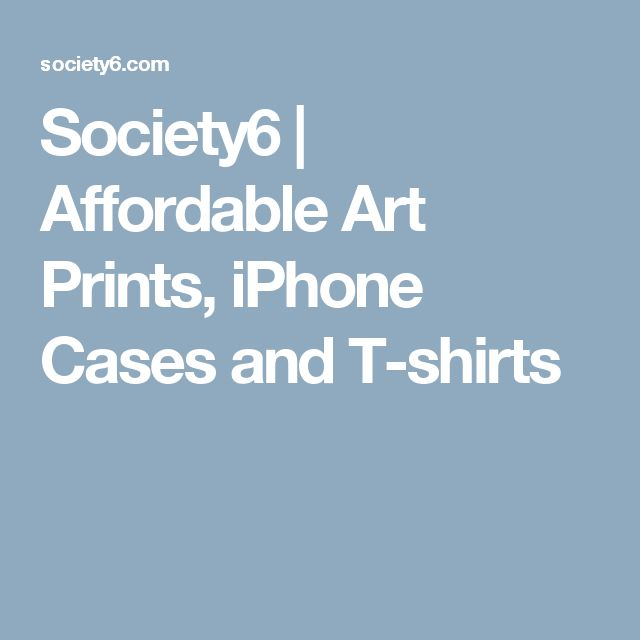 Society6   Affordable Art Prints, iPhone Cases and T-shirts