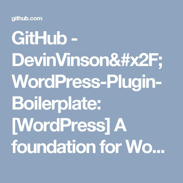 GitHub - DevinVinson/WordPress-Plugin-Boilerplate: [WordPress] A foundation for WordPress Plugin Development that aims to provide a clear and consistent guide for building your plugins.