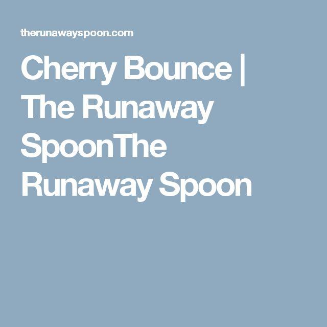 Cherry Bounce | The Runaway SpoonThe Runaway Spoon