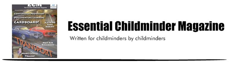 Essential Childminder Magazine - Written for childminders by childminders