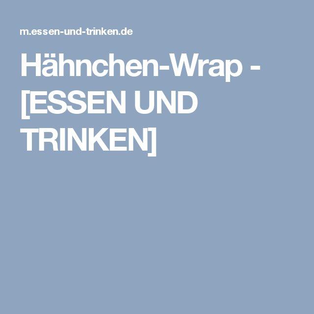 Hähnchen-Wrap - [ESSEN UND TRINKEN]