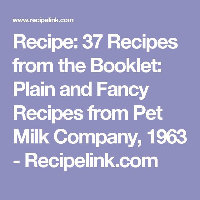 Recipe: 37 Recipes from the Booklet: Plain and Fancy Recipes from Pet Milk Company, 1963 - Recipelink.com