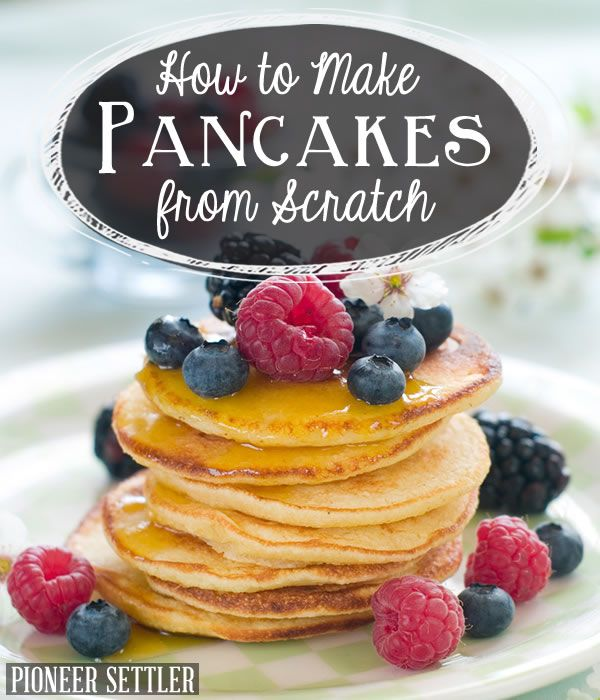 How to Make Pancakes from Scratch | Perfect Pancake Recipe | Homesteading Recipes | DIY Homesteading Recipes and Ideas at pioneersettler.com |#pioneersettler | #homesteading | #selfreliance