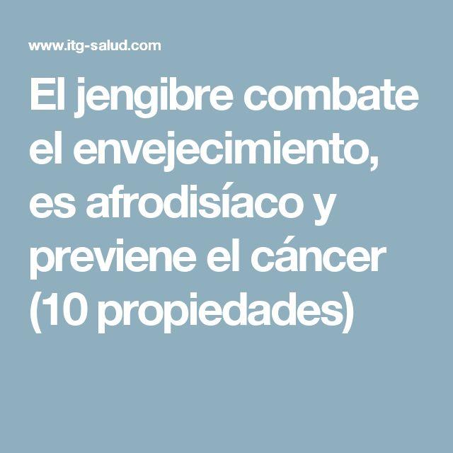 El jengibre combate el envejecimiento, es afrodisíaco y previene el cáncer  (10 propiedades)