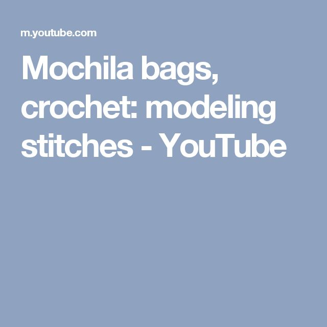Mochila bags, crochet:  modeling stitches - YouTube