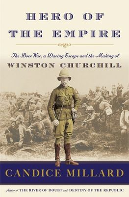"""Hero of the Empire: The Boer War, a Daring Escape and the Making of Winston Churchill,"" by Candice Millard"