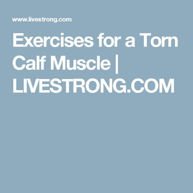 Exercises for a Torn Calf Muscle | LIVESTRONG.COM