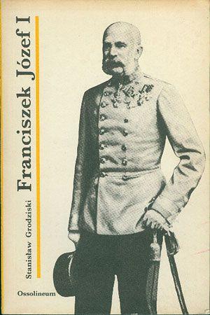Franciszek Józef I, Stanisław Grodziski, Ossolineum, 1990, http://www.antykwariat.nepo.pl/franciszek-jozef-i-stanislaw-grodziski-p-14763.html