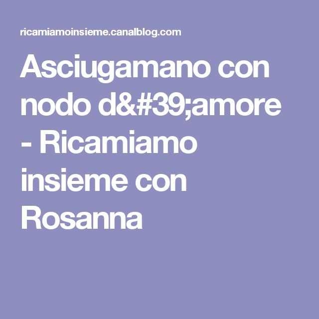 Asciugamano con nodo d'amore - Ricamiamo insieme con Rosanna
