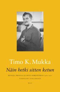Timo K. Mukka: Näin hetki sitten ketun. Runoja, proosaa ja muita kirjoituksia 1960-1971. Toimittanut Toni Lahtinen. WSOY 2010. #kirjat #Lappi