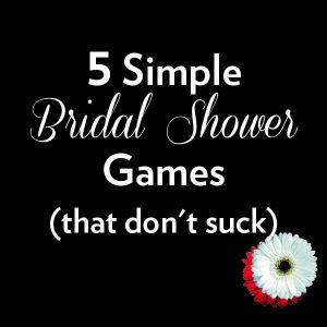 "Five Simple Bridal Shower Games: We can play some of these! I like banning the words ""bride"" and ""wedding"" and whoever says them has to wear a hideous veil until someone else slips up. Or hiding fake rings around and whoever finds the most wins a little prize at the end."