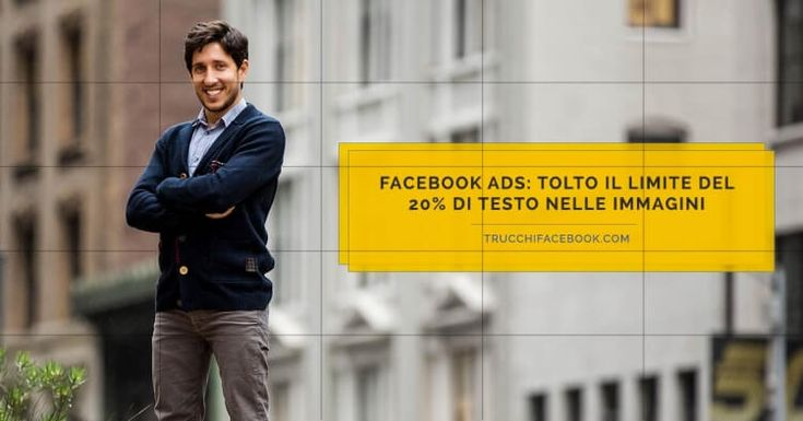 #Facebook Ads, finalmente rimosso il limite del 20% di testo nelle immagini