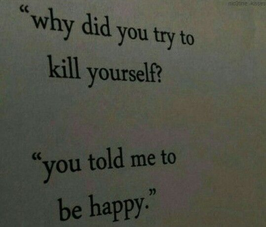 """You told me to be happy."""