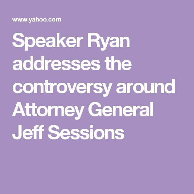 Speaker Ryan addresses the controversy around Attorney General Jeff Sessions